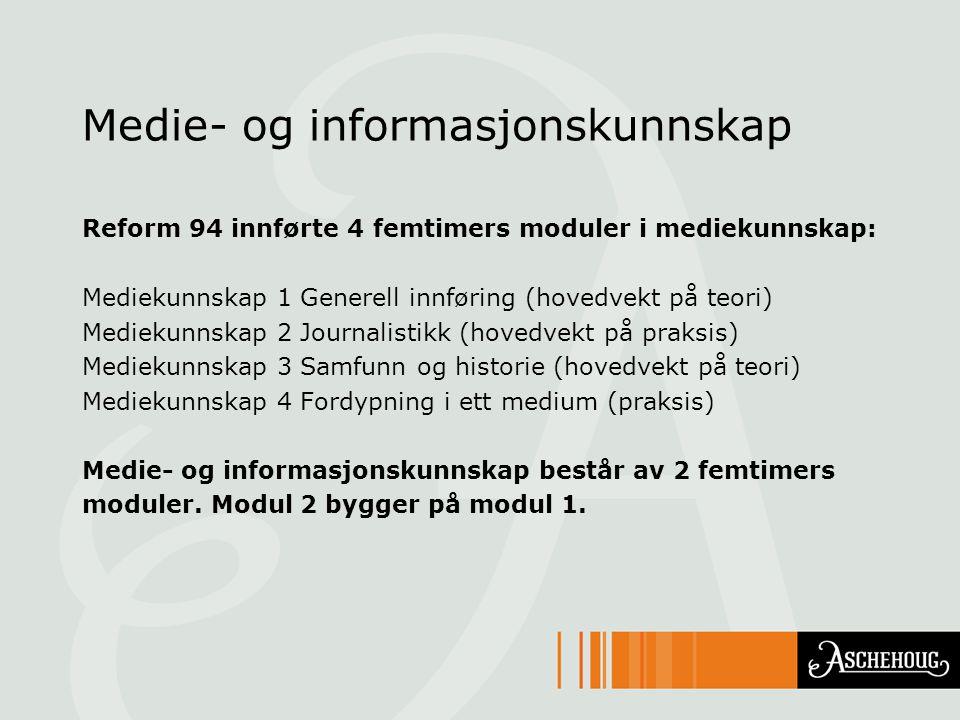 Medie- og informasjonskunnskap Reform 94 innførte 4 femtimers moduler i mediekunnskap: Mediekunnskap 1 Generell innføring (hovedvekt på teori) Medieku