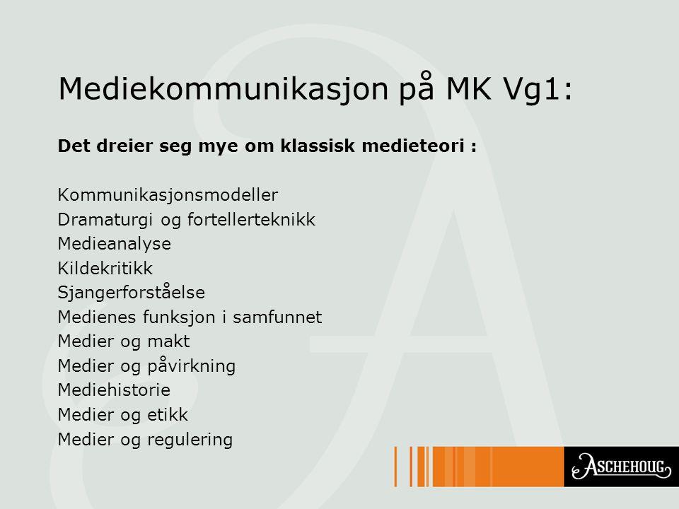 Mediekommunikasjon på MK Vg1: Det dreier seg mye om klassisk medieteori : Kommunikasjonsmodeller Dramaturgi og fortellerteknikk Medieanalyse Kildekrit