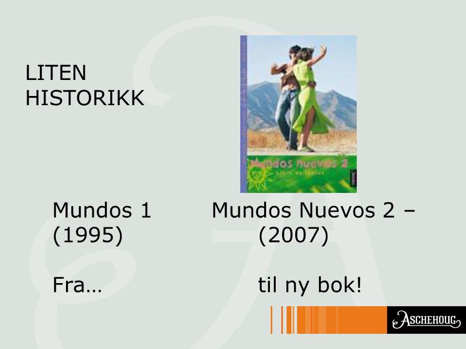 LITEN HISTORIKK Mundos 1 Mundos Nuevos 2 – (1995)(2007) Fra…til ny bok!