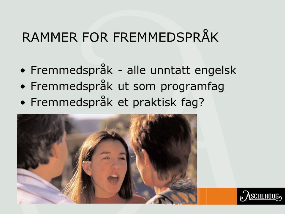 RAMMER FOR FREMMEDSPRÅK Fremmedspråk - alle unntatt engelsk Fremmedspråk ut som programfag Fremmedspråk et praktisk fag?