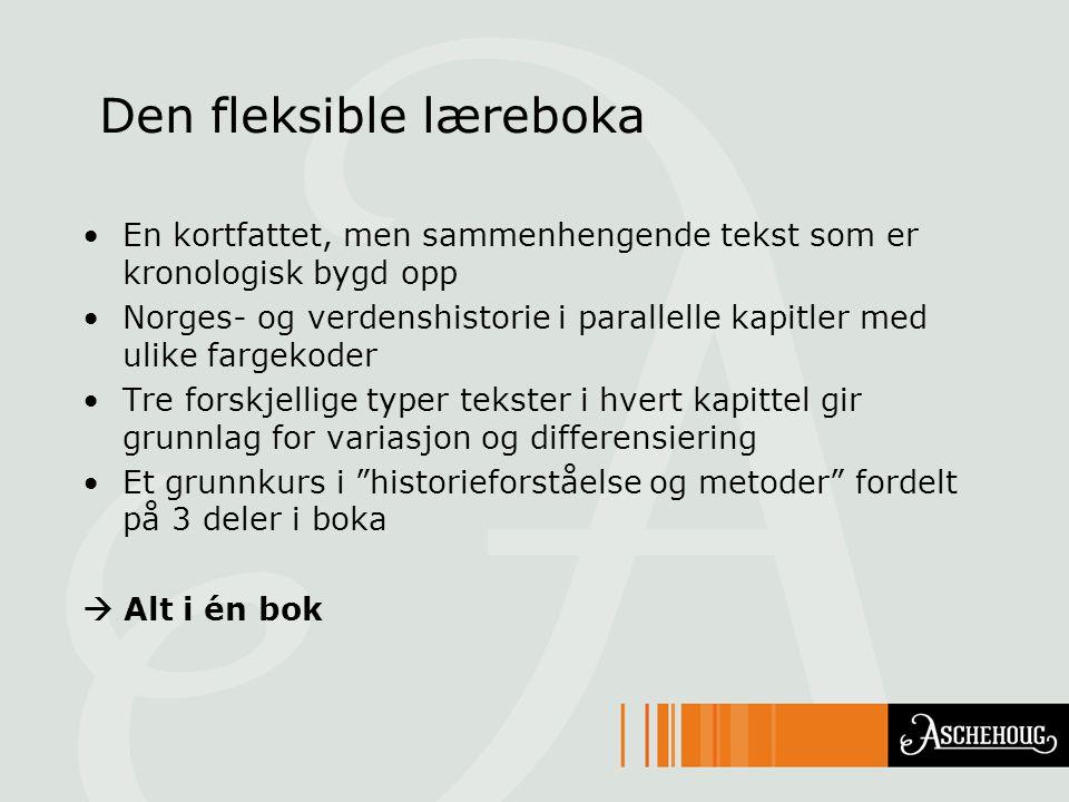 Den fleksible læreboka En kortfattet, men sammenhengende tekst som er kronologisk bygd opp Norges- og verdenshistorie i parallelle kapitler med ulike