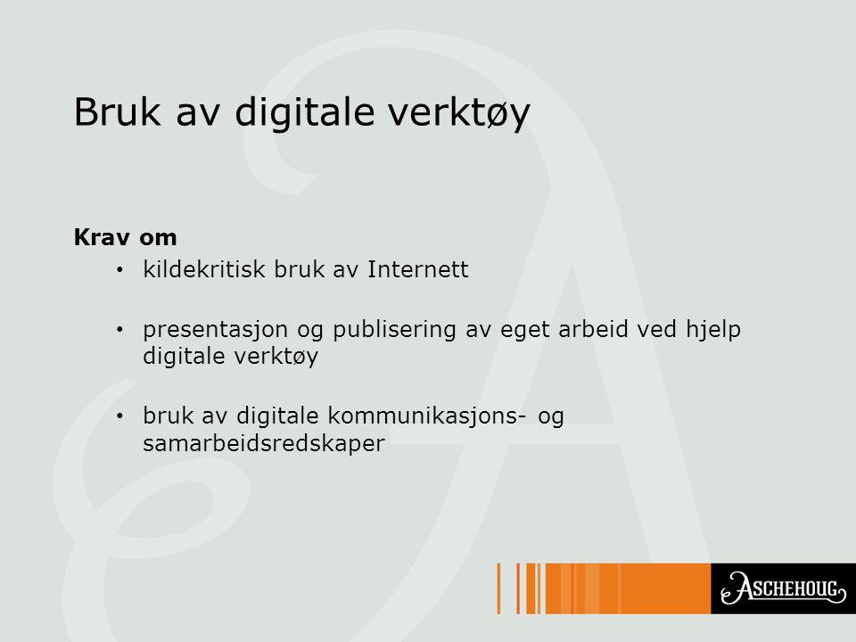 Bruk av digitale verktøy Krav om kildekritisk bruk av Internett presentasjon og publisering av eget arbeid ved hjelp digitale verktøy bruk av digitale