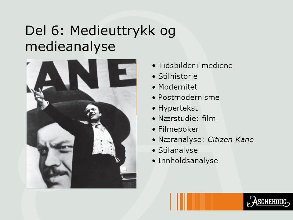 Del 6: Medieuttrykk og medieanalyse Tidsbilder i mediene Stilhistorie Modernitet Postmodernisme Hypertekst Nærstudie: film Filmepoker Næranalyse: Citizen Kane Stilanalyse Innholdsanalyse