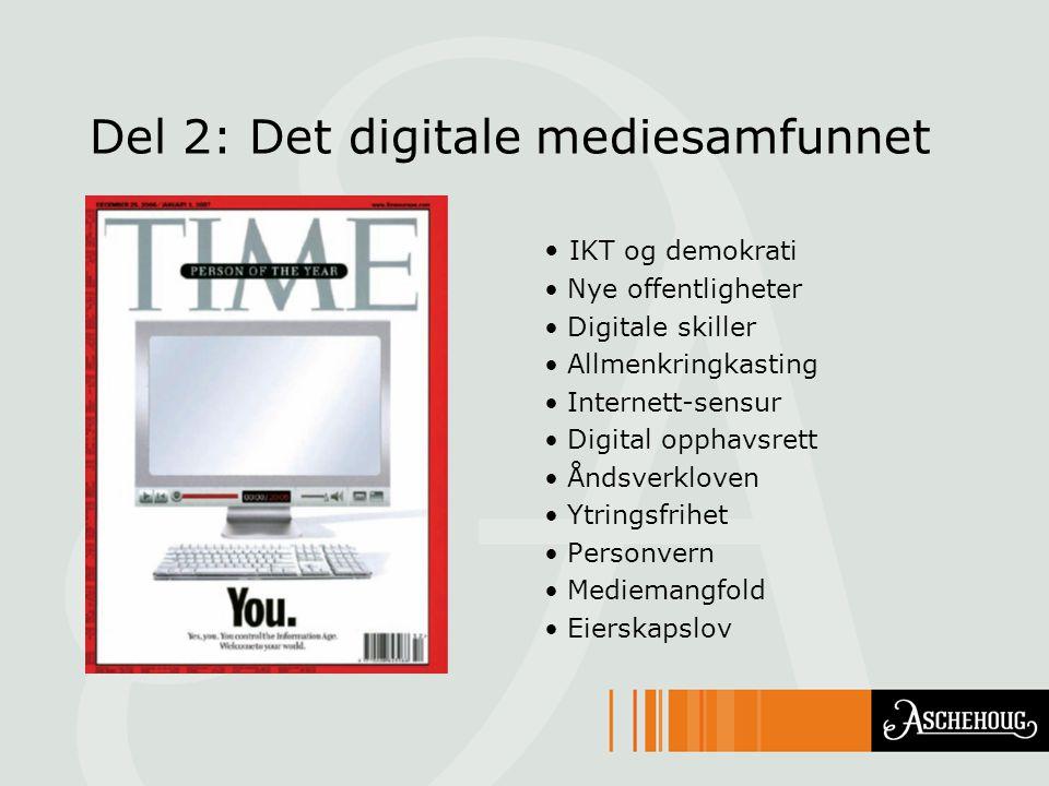 Del 2: Det digitale mediesamfunnet IKT og demokrati Nye offentligheter Digitale skiller Allmenkringkasting Internett-sensur Digital opphavsrett Åndsverkloven Ytringsfrihet Personvern Mediemangfold Eierskapslov