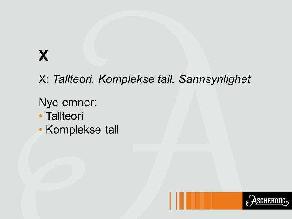 X X: Tallteori. Komplekse tall. Sannsynlighet Nye emner: Tallteori Komplekse tall
