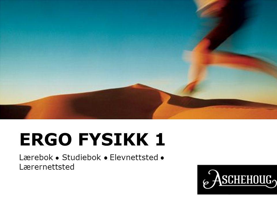 ERGO FYSIKK 1 Lærebok ● Studiebok ● Elevnettsted ● Lærernettsted