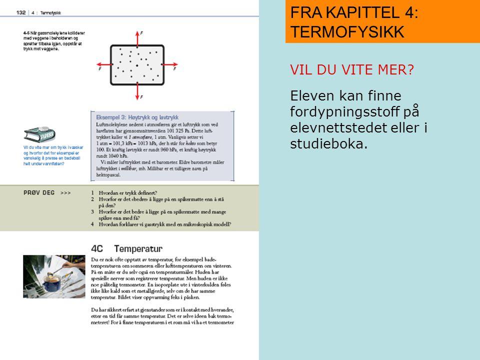 FRA KAPITTEL 4: TERMOFYSIKK VIL DU VITE MER? Eleven kan finne fordypningsstoff på elevnettstedet eller i studieboka.