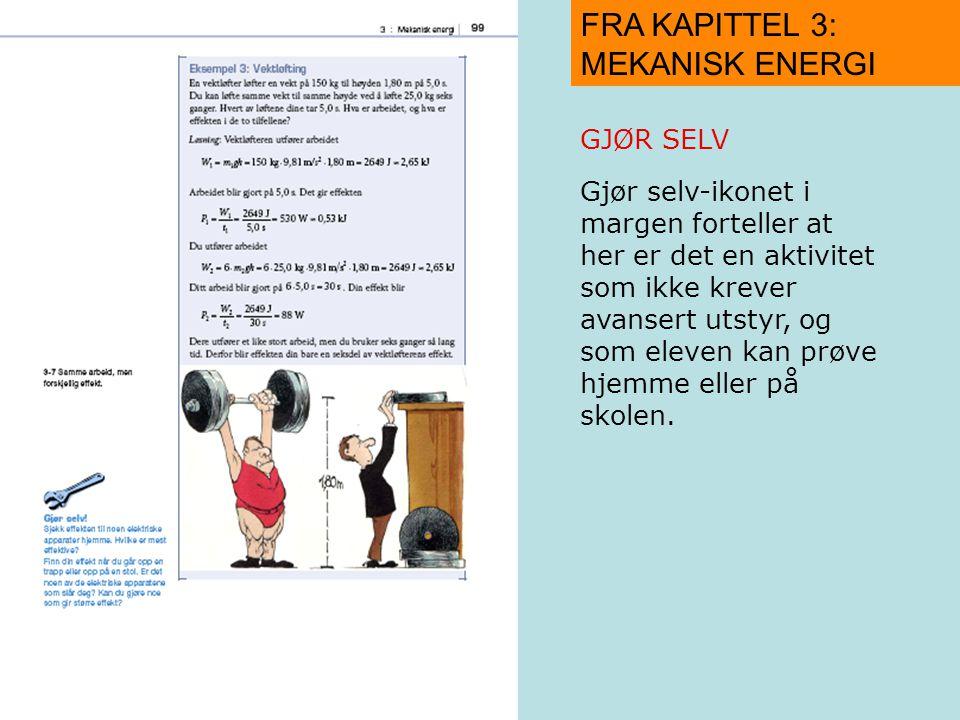FRA KAPITTEL 3: MEKANISK ENERGI GJØR SELV Gjør selv-ikonet i margen forteller at her er det en aktivitet som ikke krever avansert utstyr, og som eleve