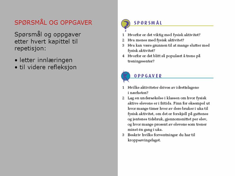 SPØRSMÅL OG OPPGAVER Spørsmål og oppgaver etter hvert kapittel til repetisjon: letter innlæringen til videre refleksjon