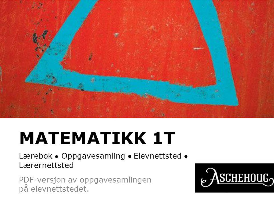 MATEMATIKK 1T Lærebok ● Oppgavesamling ● Elevnettsted ● Lærernettsted PDF-versjon av oppgavesamlingen på elevnettstedet.