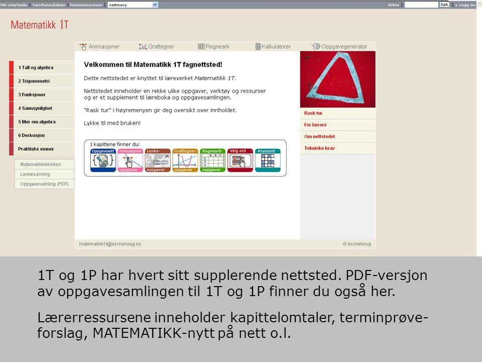 1T og 1P har hvert sitt supplerende nettsted. PDF-versjon av oppgavesamlingen til 1T og 1P finner du også her. Lærerressursene inneholder kapittelomta