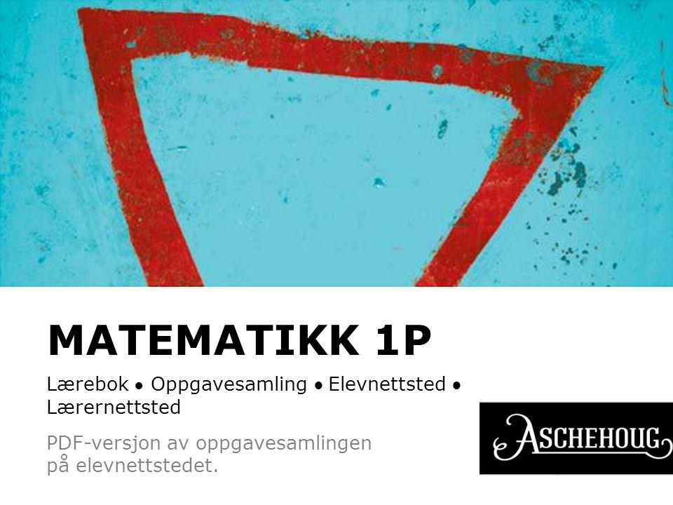MATEMATIKK 1P Lærebok ● Oppgavesamling ● Elevnettsted ● Lærernettsted PDF-versjon av oppgavesamlingen på elevnettstedet.