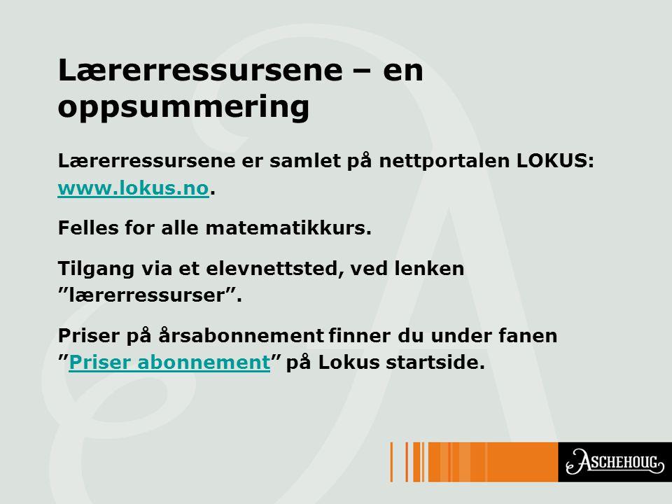 Lærerressursene – en oppsummering Lærerressursene er samlet på nettportalen LOKUS: www.lokus.nowww.lokus.no. Felles for alle matematikkurs. Tilgang vi