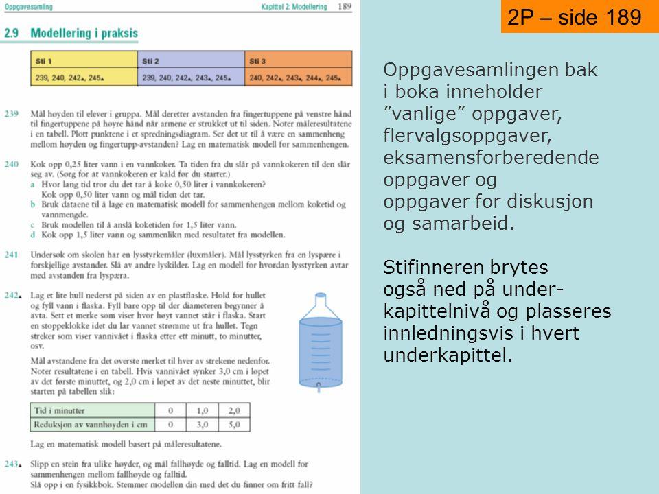 2P – side 189 Oppgavesamlingen bak i boka inneholder vanlige oppgaver, flervalgsoppgaver, eksamensforberedende oppgaver og oppgaver for diskusjon og samarbeid.