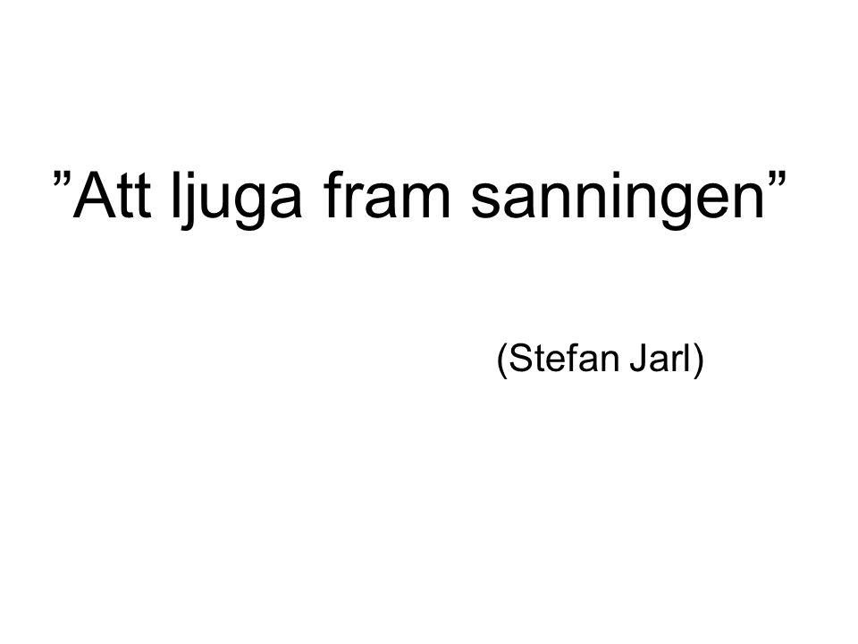 Att ljuga fram sanningen (Stefan Jarl)