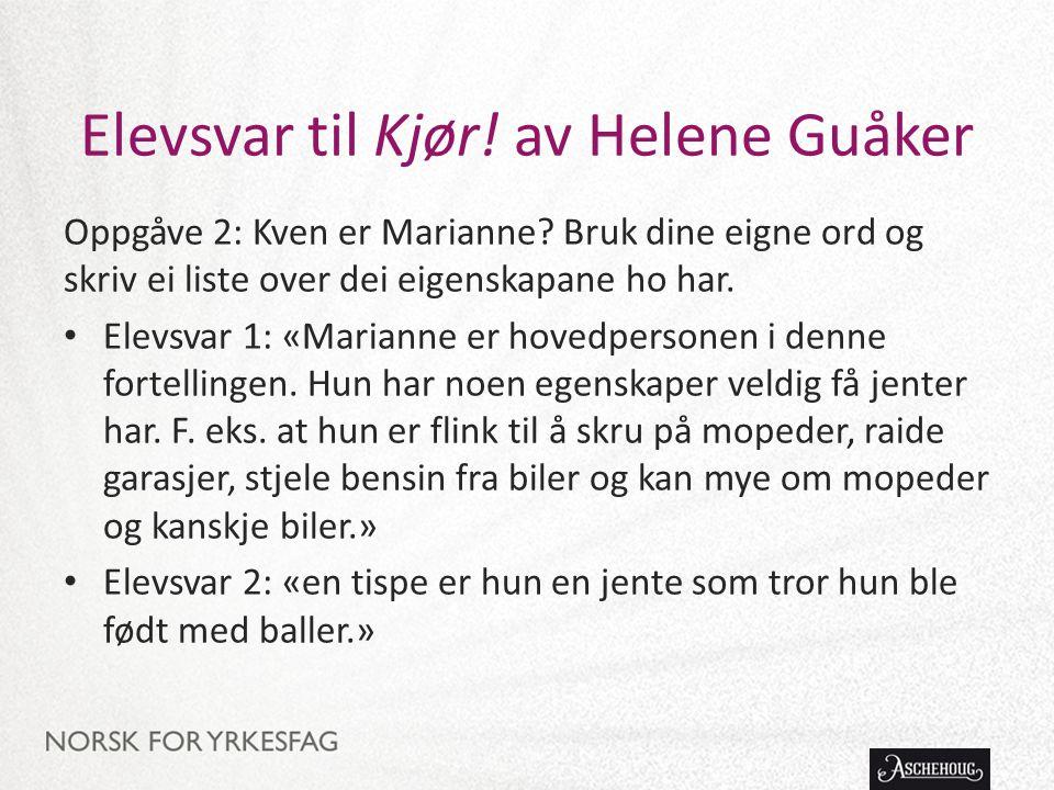 Elevsvar til Kjør! av Helene Guåker Oppgåve 2: Kven er Marianne? Bruk dine eigne ord og skriv ei liste over dei eigenskapane ho har. Elevsvar 1: «Mari