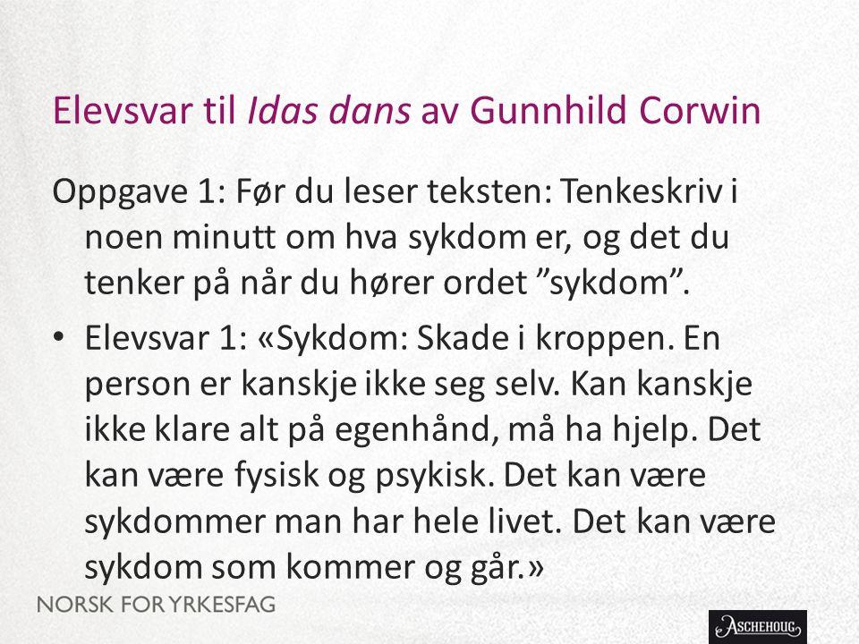 Elevsvar til Idas dans av Gunnhild Corwin Oppgave 1: Før du leser teksten: Tenkeskriv i noen minutt om hva sykdom er, og det du tenker på når du hører