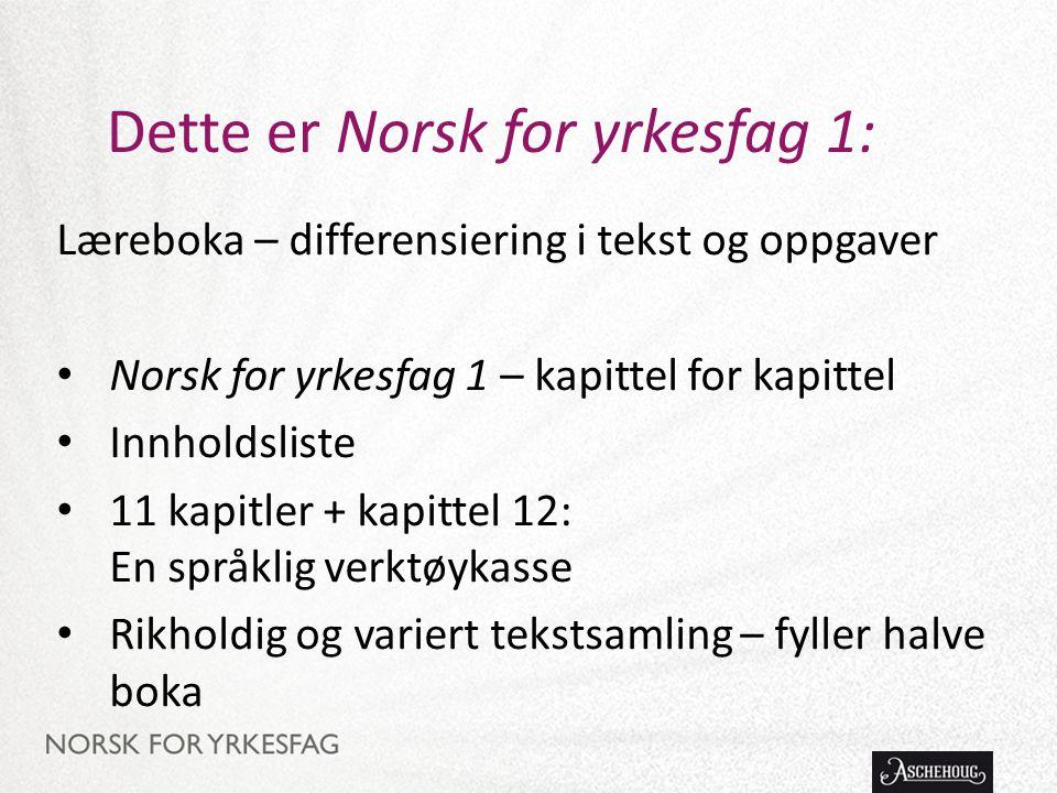 Dette er Norsk for yrkesfag 1: Læreboka – differensiering i tekst og oppgaver Norsk for yrkesfag 1 – kapittel for kapittel Innholdsliste 11 kapitler +