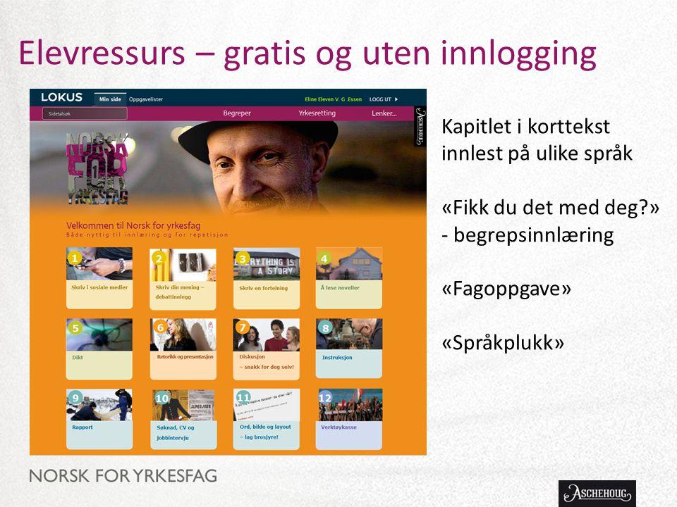 Elevressurs – gratis og uten innlogging Kapitlet i korttekst innlest på ulike språk «Fikk du det med deg?» - begrepsinnlæring «Fagoppgave» «Språkplukk