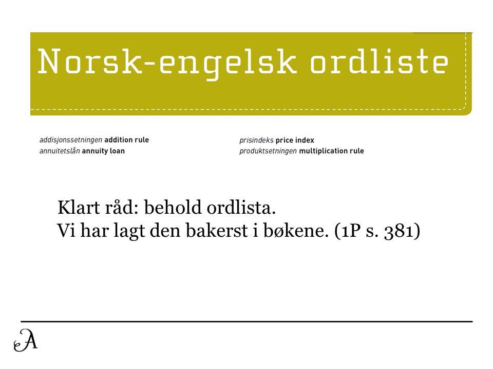 Klart råd: behold ordlista. Vi har lagt den bakerst i bøkene. (1P s. 381)