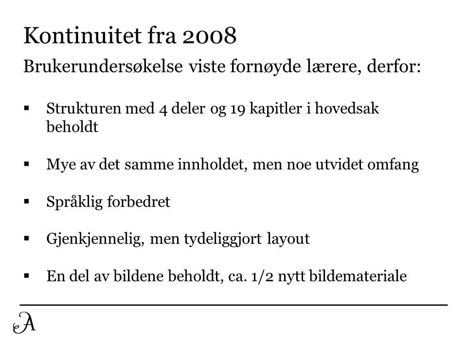 Kontinuitet fra 2008 Brukerundersøkelse viste fornøyde lærere, derfor:  Strukturen med 4 deler og 19 kapitler i hovedsak beholdt  Mye av det samme innholdet, men noe utvidet omfang  Språklig forbedret  Gjenkjennelig, men tydeliggjort layout  En del av bildene beholdt, ca.