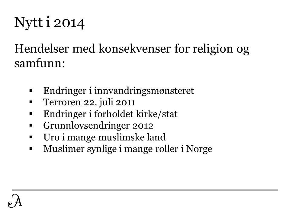 Nytt i 2014 Hendelser med konsekvenser for religion og samfunn:  Endringer i innvandringsmønsteret  Terroren 22.