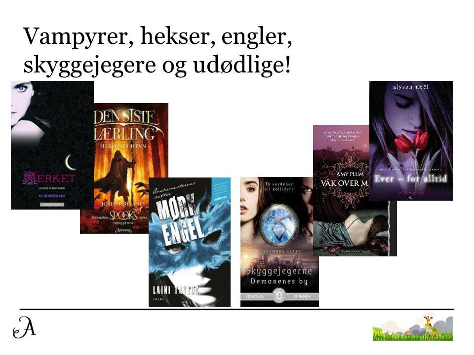 Vampyrer, hekser, engler, skyggejegere og udødlige!