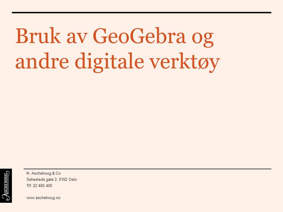 Bruk av GeoGebra og andre digitale verktøy H. Aschehoug & Co Sehesteds gate 3, 0102 Oslo Tlf: 22 400 400 www.aschehoug.no