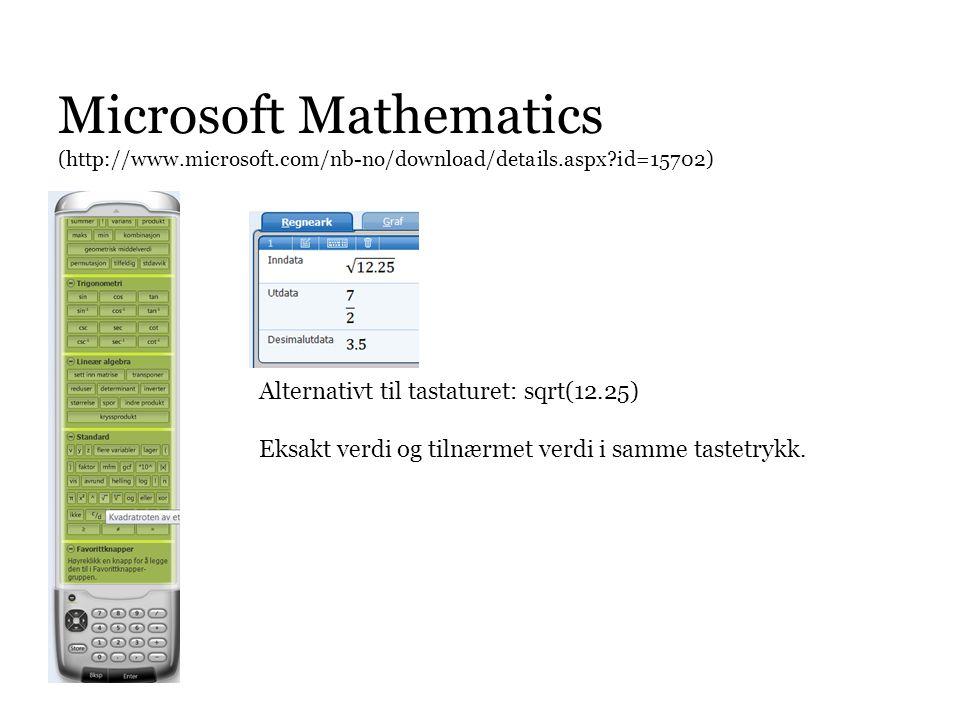 Microsoft Mathematics (http://www.microsoft.com/nb-no/download/details.aspx?id=15702) Alternativt til tastaturet: sqrt(12.25) Eksakt verdi og tilnærme