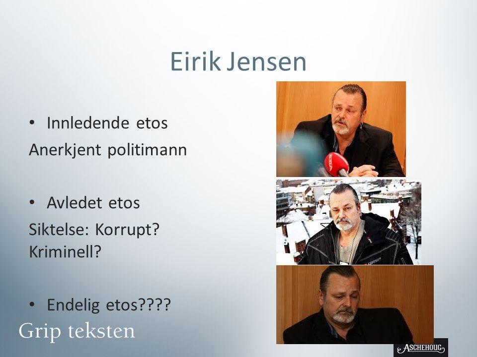 Eirik Jensen Innledende etos Anerkjent politimann Avledet etos Siktelse: Korrupt.