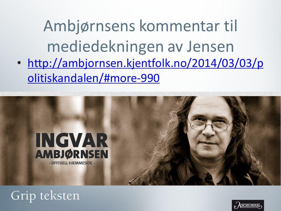 Ambjørnsens kommentar til mediedekningen av Jensen http://ambjornsen.kjentfolk.no/2014/03/03/p olitiskandalen/#more-990 http://ambjornsen.kjentfolk.no/2014/03/03/p olitiskandalen/#more-990