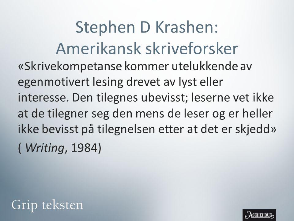 Stephen D Krashen: Amerikansk skriveforsker «Skrivekompetanse kommer utelukkende av egenmotivert lesing drevet av lyst eller interesse. Den tilegnes u