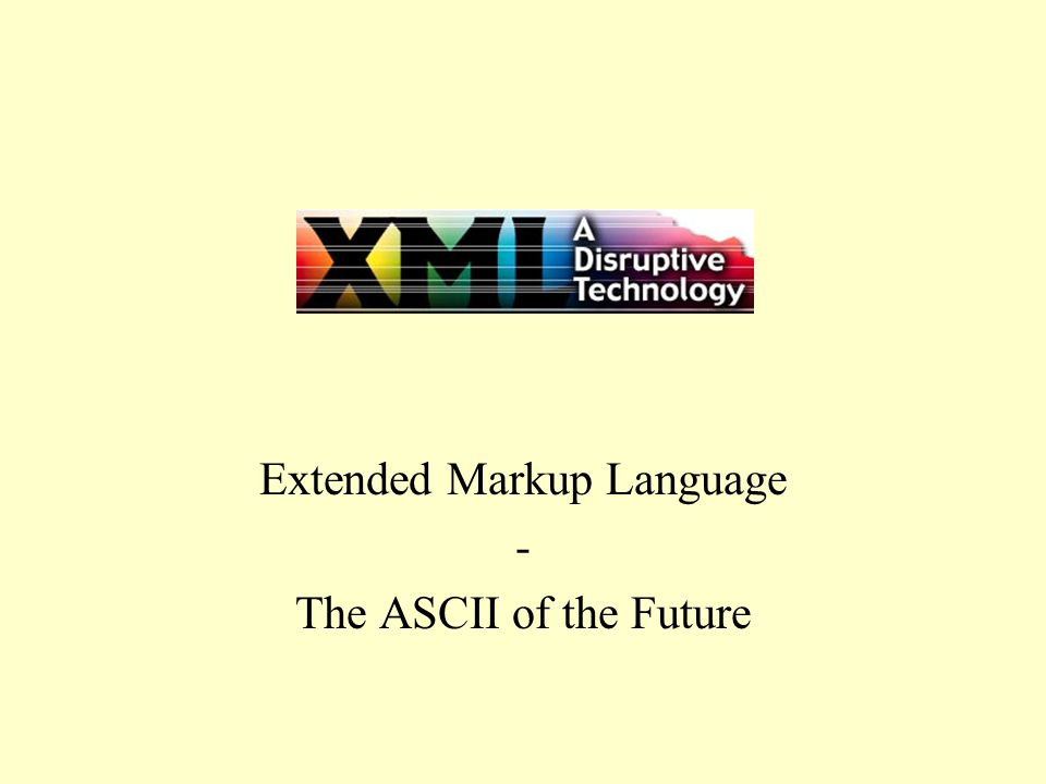 XML Extended Markup Language - The ASCII of the Future
