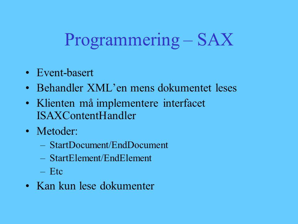 Programmering – SAX Event-basert Behandler XML'en mens dokumentet leses Klienten må implementere interfacet ISAXContentHandler Metoder: –StartDocument/EndDocument –StartElement/EndElement –Etc Kan kun lese dokumenter