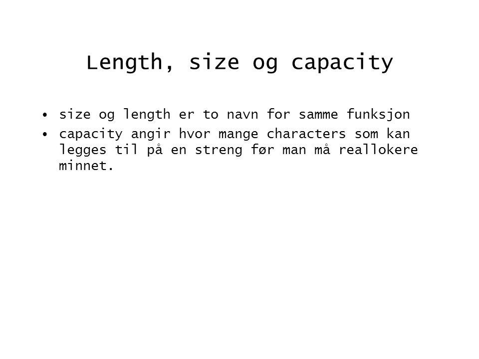 Informasjonsfunksjoner [const_]reference at(size_type pos) (const]; [const_]reference operator[](size_type pos) [const]; size_type length() const; size_type size() const; size_type capacity() const; bool empty() const; int compare(operand sequence) const; int compare(size_type p0, size_type n0, operand sequence);