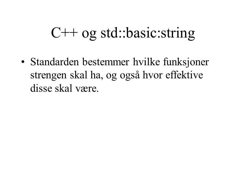 Oversikt Definisjonen av strengen er en del av C++ standarden, og altså endel sproget C++.