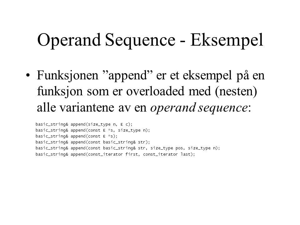 Operand Sequence En operand sequence er funksjons- argumenter som representerer en streng Noen eksempler på en operand sequence for basic_string : –'c' -- en streng med lengde en og innhold c –4, 'c' -- cccc – string -- som forventet: en streng string – string , 4 -- strengen stri –string( string ) -- strengen string –string( string ), 2, 1 -- strengen r –to pekere -- strengen mellom dem (iterator-range)