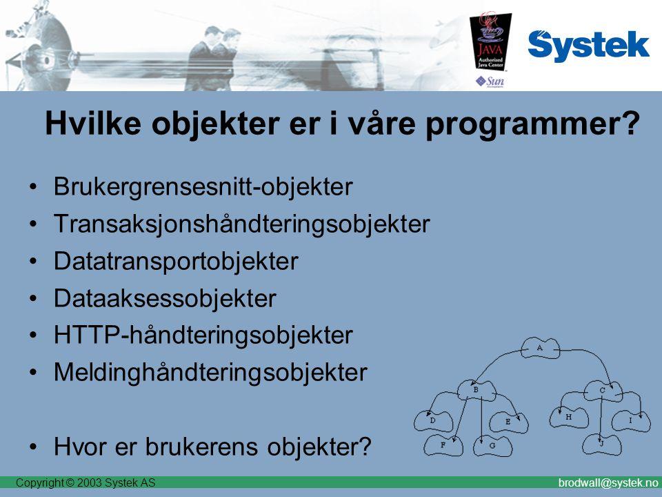 Copyright © 2003 Systek ASbrodwall@systek.no Hvilke objekter er i våre programmer? Brukergrensesnitt-objekter Transaksjonshåndteringsobjekter Datatran