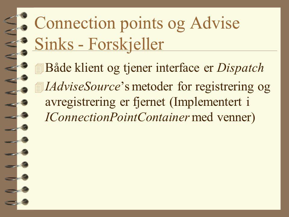 Connection points og Advise Sinks - Forskjeller 4 Både klient og tjener interface er Dispatch 4 IAdviseSource's metoder for registrering og avregistrering er fjernet (Implementert i IConnectionPointContainer med venner)