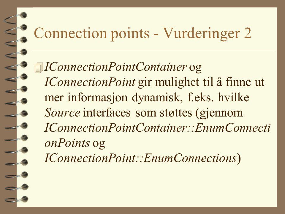 Connection points - Vurderinger 2 4 IConnectionPointContainer og IConnectionPoint gir mulighet til å finne ut mer informasjon dynamisk, f.eks.