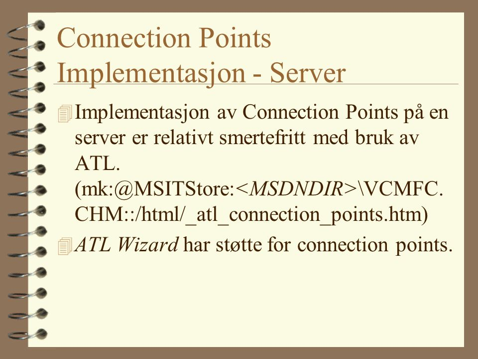 Connection Points Implementasjon - Server 4 Implementasjon av Connection Points på en server er relativt smertefritt med bruk av ATL. (mk:@MSITStore: