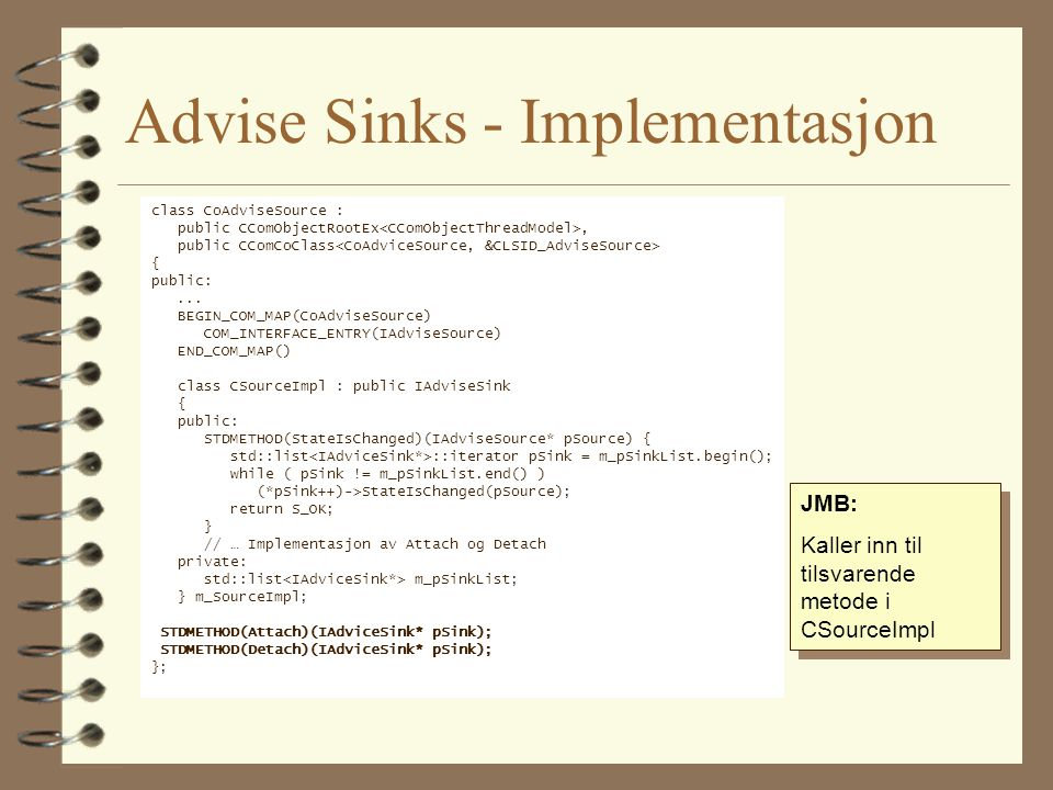 Advise Sinks - Implementasjon class CoAdviseSource : public CComObjectRootEx, public CComCoClass { public:... BEGIN_COM_MAP(CoAdviseSource) COM_INTERF