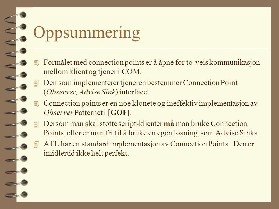 Oppsummering 4 Formålet med connection points er å åpne for to-veis kommunikasjon mellom klient og tjener i COM.