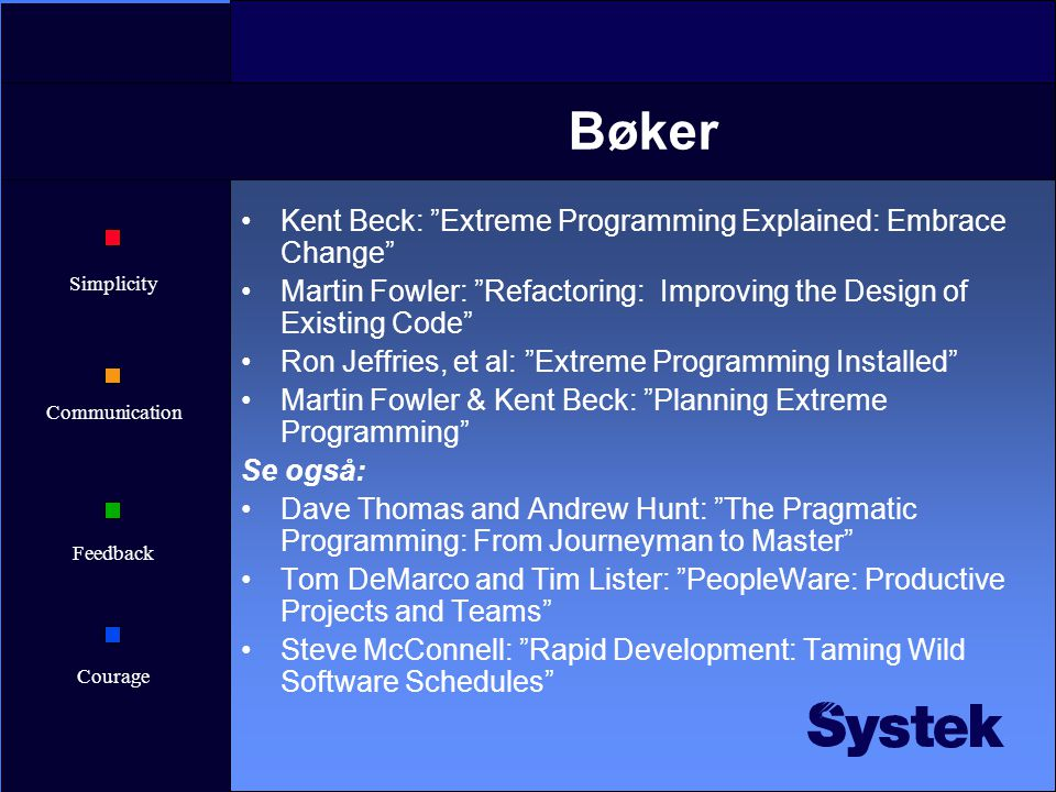 "Simplicity Communication Feedback Courage Bøker Kent Beck: ""Extreme Programming Explained: Embrace Change"" Martin Fowler: ""Refactoring: Improving the"