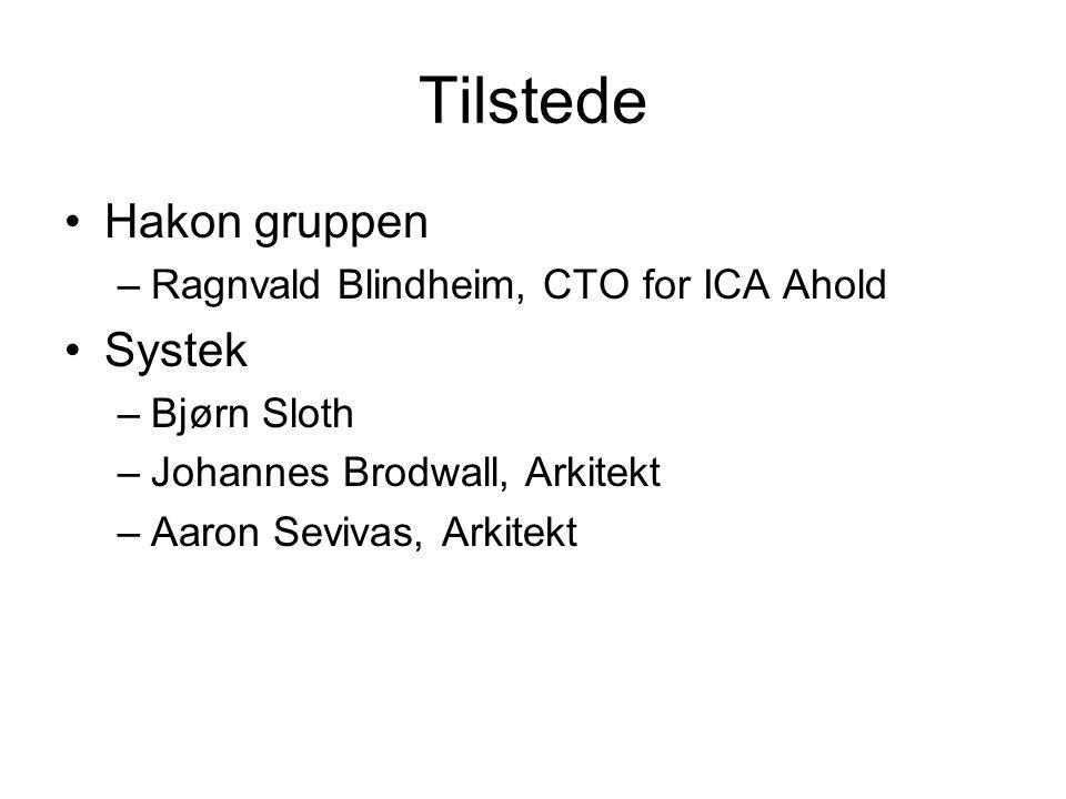 Tilstede Hakon gruppen –Ragnvald Blindheim, CTO for ICA Ahold Systek –Bjørn Sloth –Johannes Brodwall, Arkitekt –Aaron Sevivas, Arkitekt