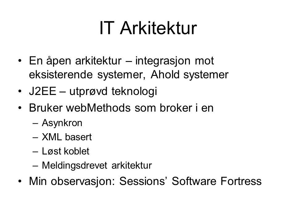 IT Arkitektur En åpen arkitektur – integrasjon mot eksisterende systemer, Ahold systemer J2EE – utprøvd teknologi Bruker webMethods som broker i en –A