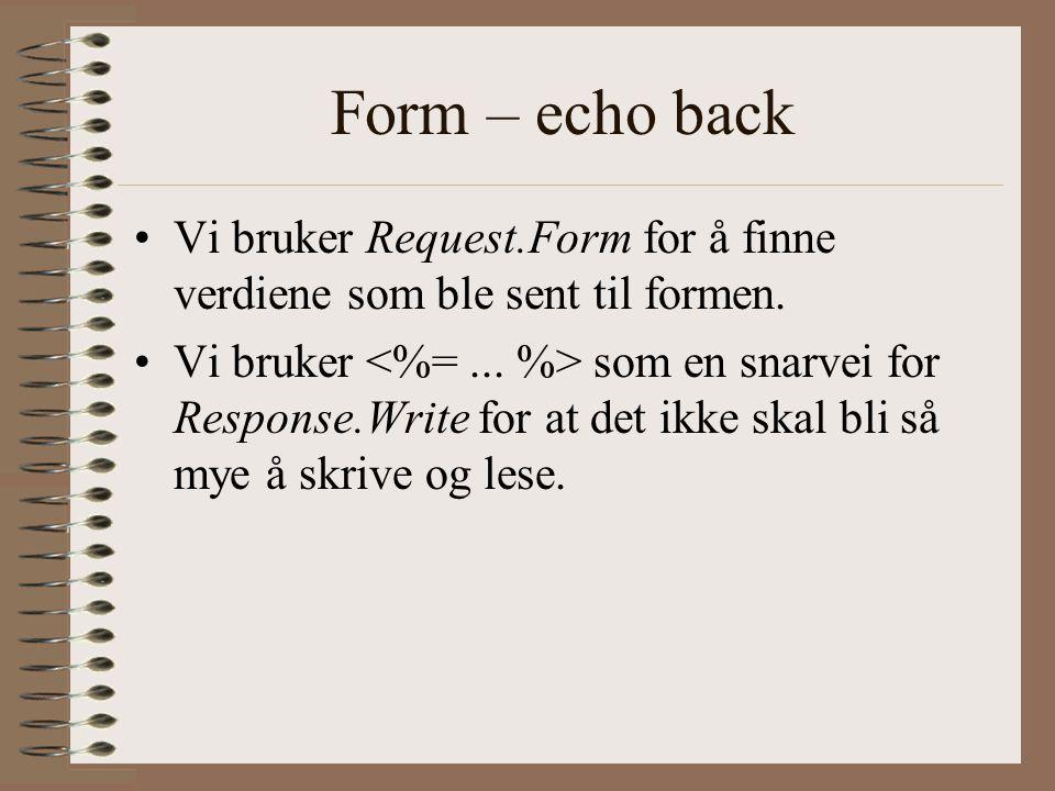 Form – echo back Vi bruker Request.Form for å finne verdiene som ble sent til formen.