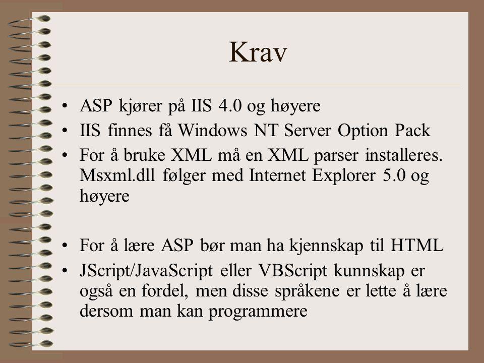 Krav ASP kjører på IIS 4.0 og høyere IIS finnes få Windows NT Server Option Pack For å bruke XML må en XML parser installeres.