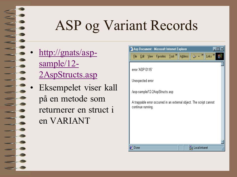 ASP og Variant Records http://gnats/asp- sample/12- 2AspStructs.asphttp://gnats/asp- sample/12- 2AspStructs.asp Eksempelet viser kall på en metode som returnerer en struct i en VARIANT