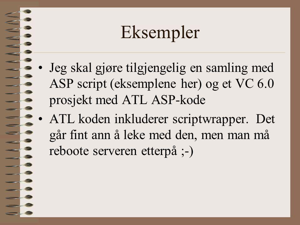 Eksempler Jeg skal gjøre tilgjengelig en samling med ASP script (eksemplene her) og et VC 6.0 prosjekt med ATL ASP-kode ATL koden inkluderer scriptwrapper.